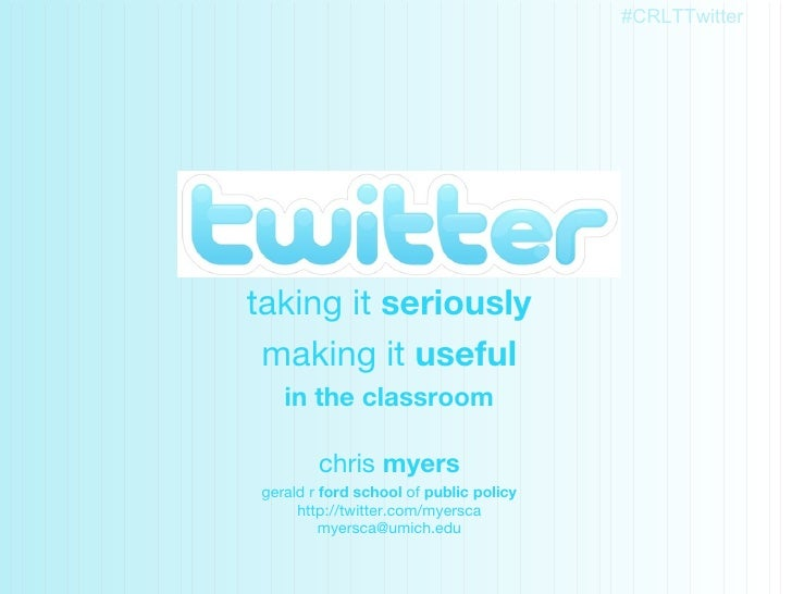 Twitter taking it  seriously making it  useful in the classroom chris  myers gerald r  ford school  of  public policy http...