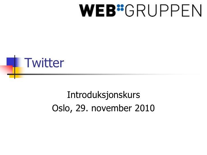 Twitter<br />Introduksjonskurs<br />Oslo, 29. november 2010<br />