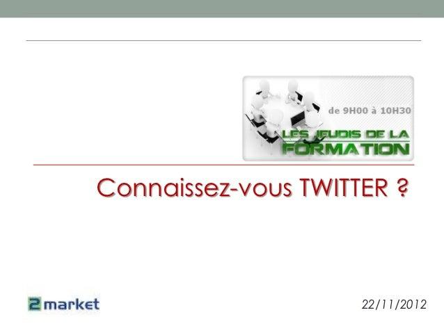 Connaissez-vous TWITTER ?                     22/11/2012