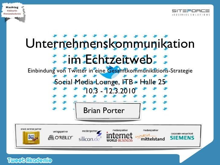 Unternehmenskommunikation im Echtzeitweb Einbindung von Twitter in eine Gesamtkommunikations-Strategie <ul><li>Social Medi...