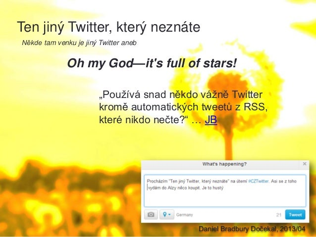 Ten jiný Twitter, který neznáteNěkde tam venku je jiný Twitter aneb              Oh my God—its full of stars!             ...