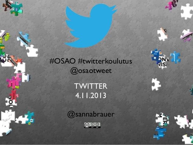 #OSAO #twitterkoulutus @osaotweet TWITTER 4.11.2013 @sannabrauer