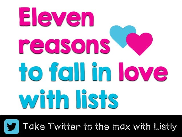 Eleven ♥ reasons ♥ to fall in love with lists Take Twitter to the max with Listly Copyright Boomylabs 2011-2013