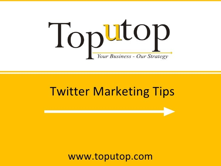 Twitter Marketing Tips www.toputop.com