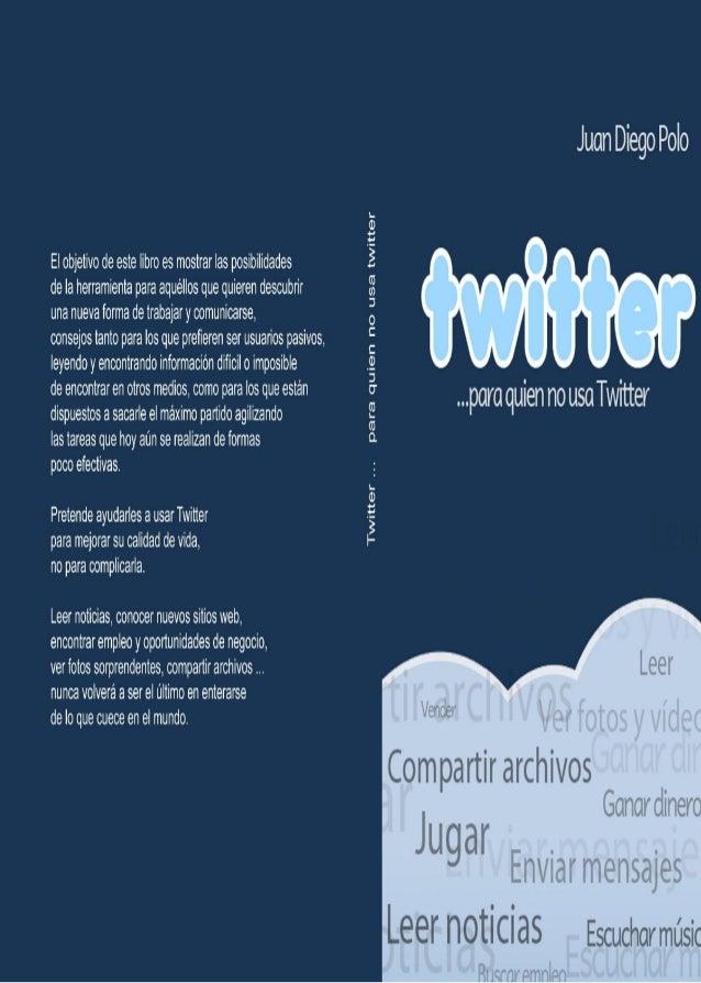 Twitter...para quien no usa TwitterJuan Diego Poloautor de wwwhatsnew.comdescárgate este libro enwww.bubok.com