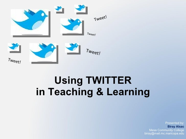 Using TWITTER in Teaching & Learning Tweet! Tweet! Tweet! Tweet!