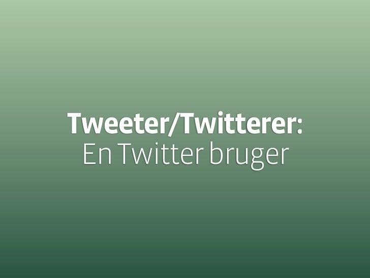 Retweet (RT):  At sende en andens Twitter indlæg videre