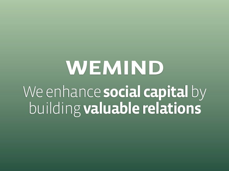 We enhance social capital by building valuable relations
