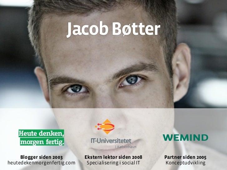 Jacob Bøtter         Heute denken,                                IT-Universitetet     morgen fertig.       Blogger siden ...