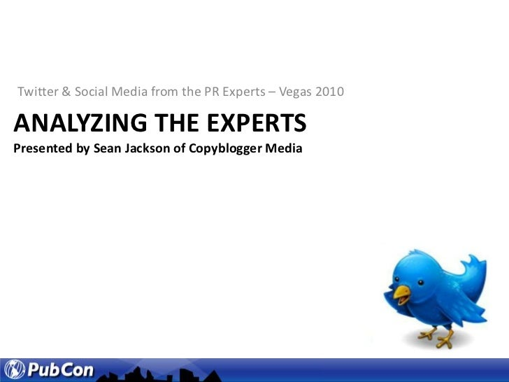 Twitter & Social Media from the PR Experts – Vegas 2010<br />Analyzing the expertsPresented by Sean Jackson of Copyblogger...