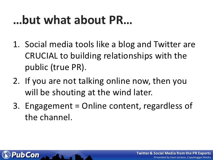 …but what about PR…<br />Social media tools like a blog and Twitter are CRUCIAL to building relationships with the public ...
