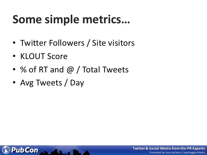 Some simple metrics…<br />Twitter Followers / Site visitors <br />KLOUT Score<br />% of RT and @ / Total Tweets<br />Avg T...