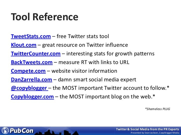 Tool Reference<br />TweetStats.com – free Twitter stats tool<br />Klout.com – great resource on Twitter influence<br />Twi...
