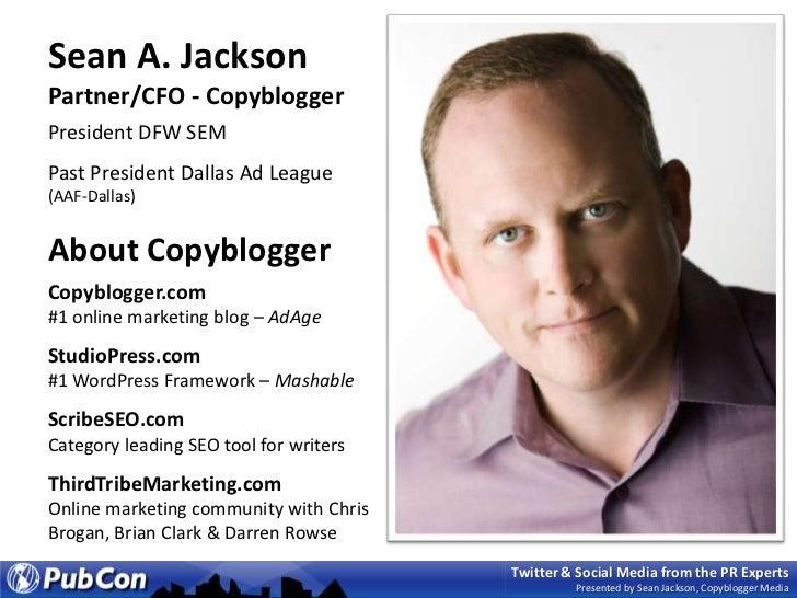 Sean A. JacksonPartner/CFO - Copyblogger<br />President DFW SEM<br />Past President Dallas Ad League (AAF-Dallas)<br />Abo...