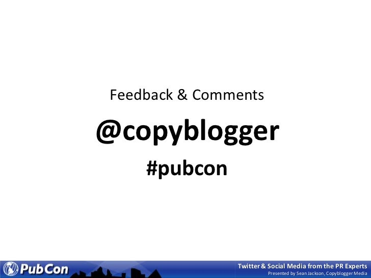 Feedback & Comments<br />@copyblogger<br />#pubcon<br />