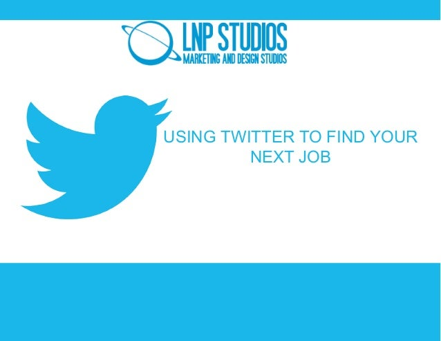 USING TWITTER TO FIND YOUR NEXT JOB