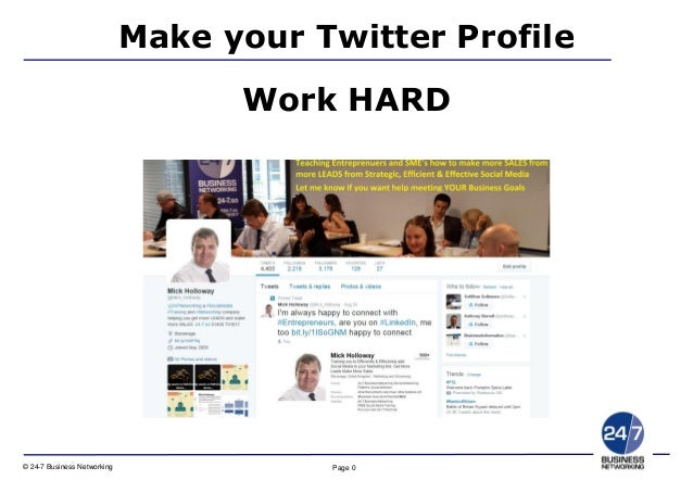 Page 0© 24-7 Business Networking Copyright © 20101 24-7 Business Networking Ltd. www.24-7.so Make your Twitter Profile Wor...