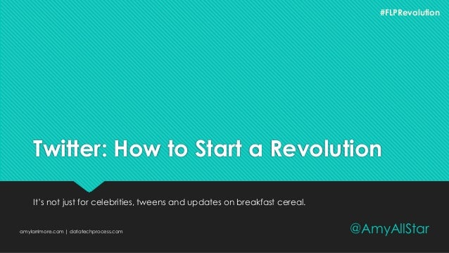 Twitter: How to Start a Revolution It's not just for celebrities, tweens and updates on breakfast cereal. amylarrimore.com...