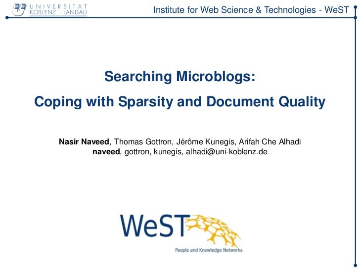 Institute for Web Science & Technologies - WeST              Searching Microblogs:Coping with Sparsity and Document Qualit...
