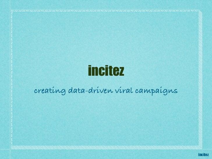 incitezcreating data-driven viral campaigns                                       incitez