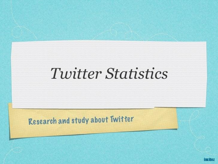 Twitter StatisticsRes ea rch a n d st ud y a b ou t Tw it te r                                               incitez