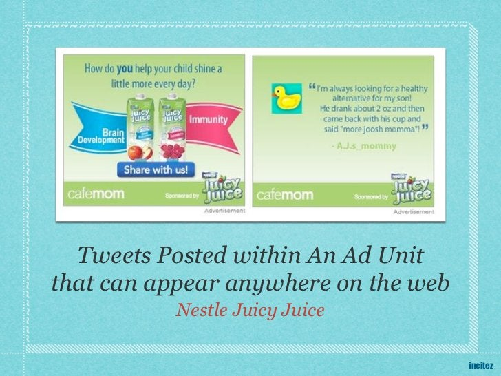 Tweets Posted within An Ad Unitthat can appear anywhere on the web          Nestle Juicy Juice                            ...