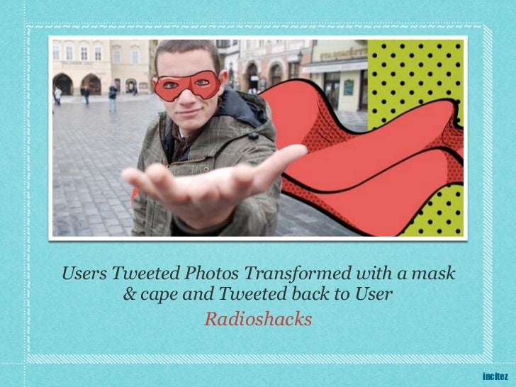 Users Tweeted Photos Transformed with a mask       & cape and Tweeted back to User               Radioshacks              ...