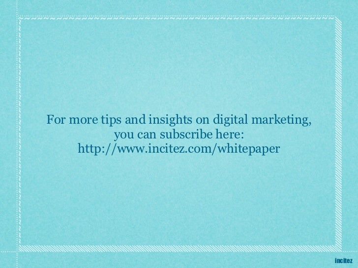 For more tips and insights on digital marketing,            you can subscribe here:     http://www.incitez.com/whitepaper ...