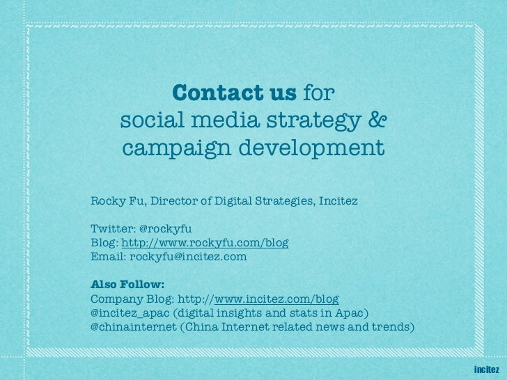 Contact us for     social media strategy &     campaign developmentRocky Fu, Director of Digital Strategies, IncitezTwitte...