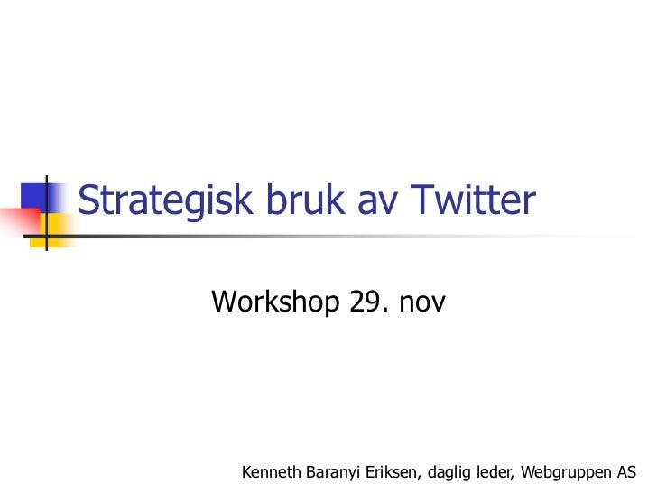 Strategisk bruk av Twitter<br />Workshop29. nov<br />