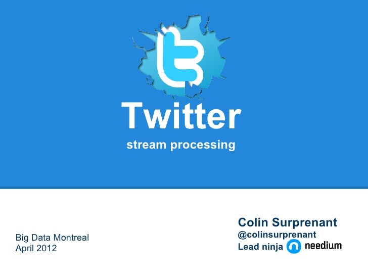 Twitter                    stream processing                                        Colin SurprenantBig Data Montreal     ...