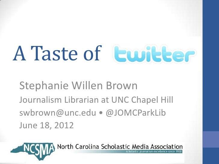 A Taste ofStephanie Willen BrownJournalism Librarian at UNC Chapel Hillswbrown@unc.edu • @JOMCParkLibJune 18, 2012