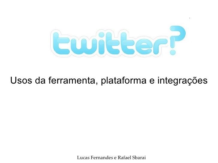 Usos da ferramenta, plataforma e integrações Lucas Fernandes e Rafael Sbarai