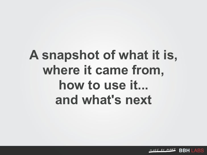 A snapshot of what it is,   where it came from,     how to use it...     and what's next