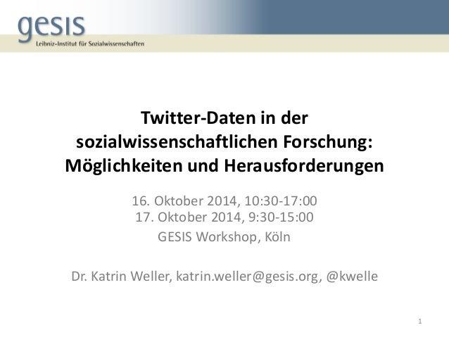 Twitter-Daten in der sozialwissenschaftlichen Forschung: Möglichkeiten und Herausforderungen  16. Oktober 2014, 10:30-17:0...