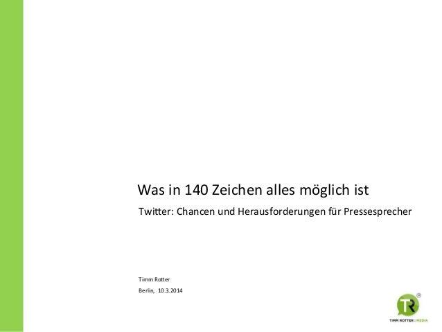 Was  in  140  Zeichen  alles  möglich  ist   Twi5er:  Chancen  und  Herausforderungen  für  Presse...