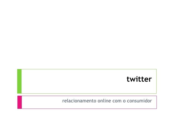 twitter relacionamento online com o consumidor