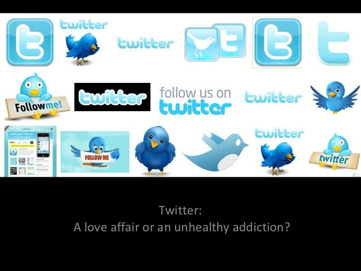 Twitter: a love affair or  You know when you're addicted to Twitter when... Twitter:  A love affair or an unhealthy addict...