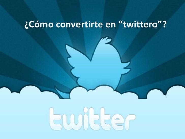 """¿Cómo convertirte en """"twittero""""?<br />"""