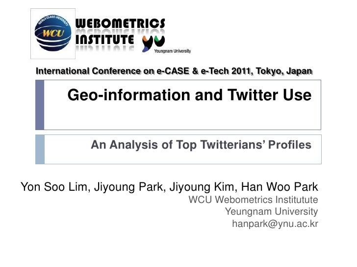 International Conference on e-CASE & e-Tech 2011, Tokyo, Japan<br />Geo-information and Twitter Use<br />An Analysis of To...