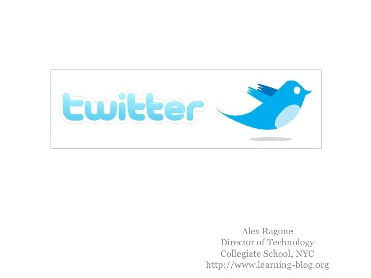 Alex Ragone Director of Technology Collegiate School, NYC http://www.learning-blog.org