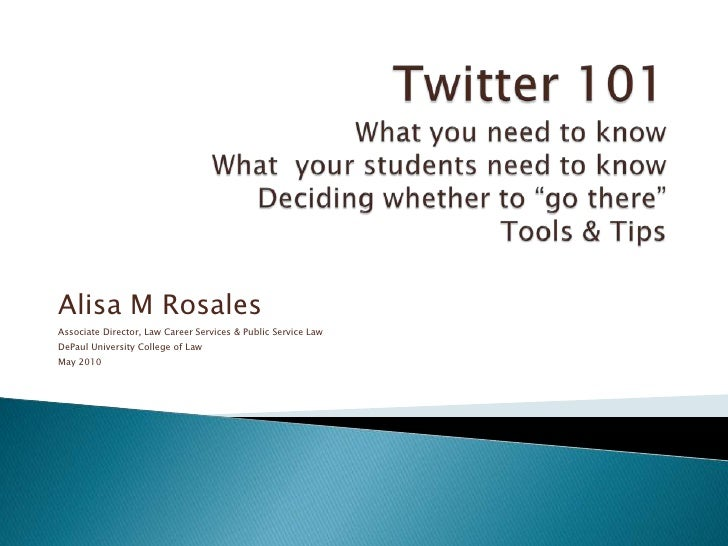 "Twitter 101What you need to knowWhat  your students need to knowDeciding whether to ""go there""Tools & Tips<br />Alisa M Ro..."