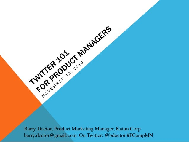 Barry Doctor, Product Marketing Manager, Katun Corp barry.doctor@gmail.com On Twitter: @bdoctor #PCampMN