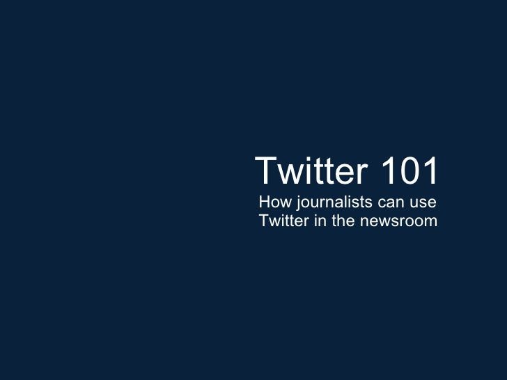 Twitter 101 How journalists can use Twitter in the newsroom