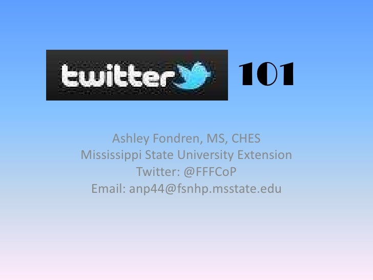 101<br />Ashley Fondren, MS, CHES<br />Mississippi State University Extension<br />Twitter: @FFFCoP<br />Email: anp44@fsnh...