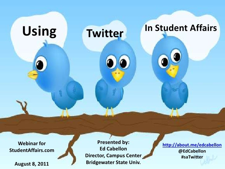 Using<br />In Student Affairs<br />Twitter<br />Presented by:<br />Ed Cabellon<br />Director, Campus Center<br />Bridgewat...