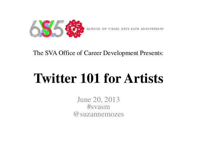 The SVA Office of Career Development Presents:Twitter 101 for ArtistsJune 20, 2013#svasm@suzannemozes