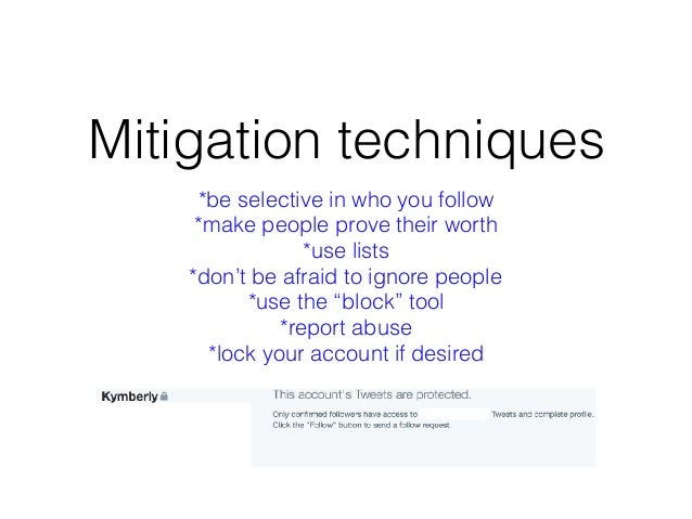 Mitigation techniques *be selective in who you follow *make people prove their worth *use lists *don't be afraid to ignore...