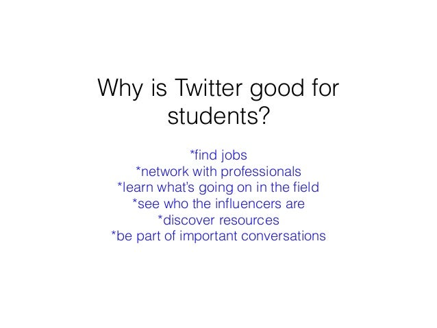 Why is Twitter good for students? *find jobs *network with professionals *learn what's going on in the field *see who the in...