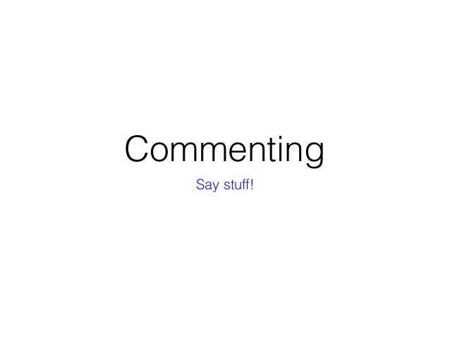 Commenting Say stuff!